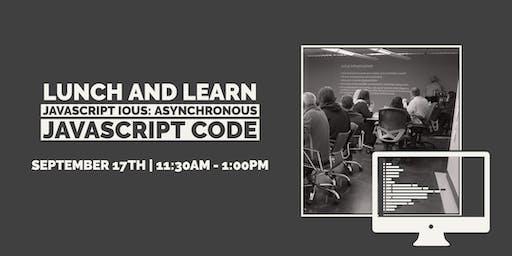 Lunch & Learn: JavaScript IOUs: Asynchronous JavaScript Code