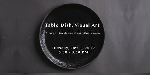 Table Dish: Visual Arts