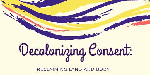 Decolonizing Consent: Land and Body
