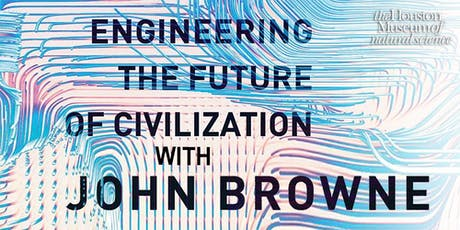 Engineering the Future of Civilization with Lord Browne tickets