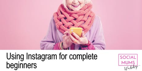 Using Instagram for Complete Beginners - Orpington tickets