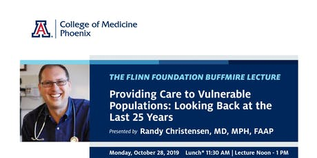 Mini-Medical School and the Flinn Foundation Buffmire Lecture: Providing Care to Vulnerable Populations: Looking Back at the Last 25 Years tickets