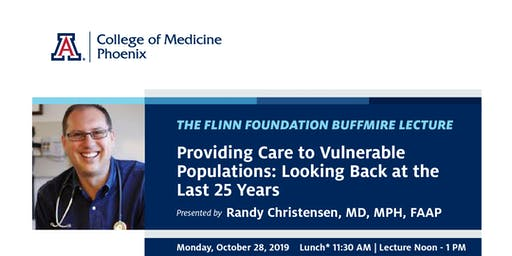 Mini-Medical School and the Flinn Foundation Buffmire Lecture: Providing Care to Vulnerable Populations: Looking Back at the Last 25 Years