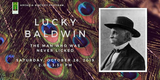 Arcadia History Program: Lucky Baldwin, the Man Who Was Never Licked