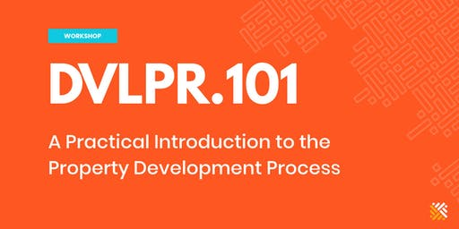 DVLPR.101 Melbourne - An Introduction to the Property Development Process