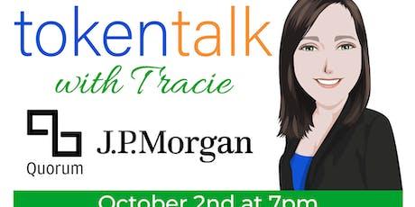 Token Talk With Tracie - Quorum J.P. Morgan Coin tickets