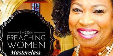 ONE DAY MASTERCLASS Intensive-Those Preaching Women  Bishop Corletta Vaughn