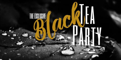 the EXCLUSIVE BLACK TEA Party (by INVITATION ONLY) tickets