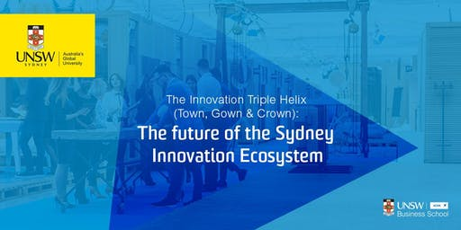 The Innovation Triple Helix (Town, Gown & Crown): The future of the Sydney Innovation Ecosystem
