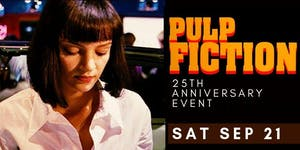 PULP FICTION- 25th ANNIVERSARY EVENT! (Sat Sep 21,...