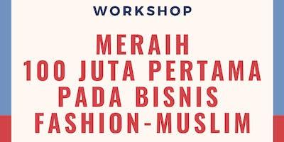 [WORKSHOP BERBAYAR] Meraih 100 Juta Pertama Pada Bisnis Fashion-Muslim