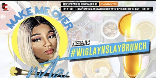 #WigLayNSlayBrunch & Wig Application Class