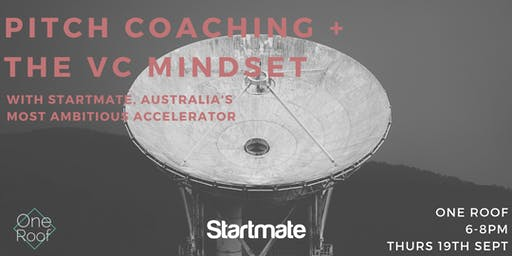 Startmate Pitch Coaching + The VC Mindset @One Roof