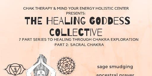 THE HEALING GODDESS COLLECTIVE: A SERIES DEDICATED TO HEALING THROUGH CHAKRA EXPLORATION: PART 2 SACRAL CHAKRA