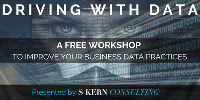 Driving with Data: A Free Workshop Presented by S Kern Consulting