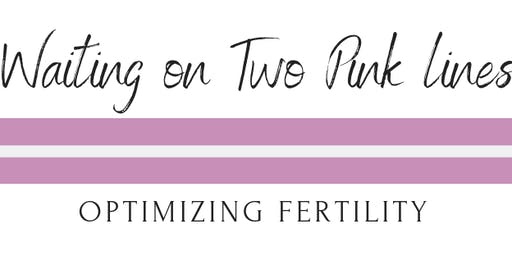 Waiting on Two Pink Lines - Optimizing Fertility