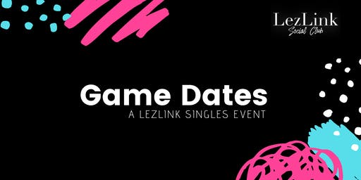 Game Dates: A LezLink Singles Event
