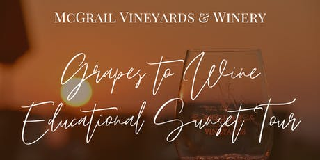 Grapes to Wine Educational Sunset Tour at McGrail Vineyards tickets