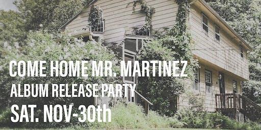 Come Home Mr. Martinez Album Release Party