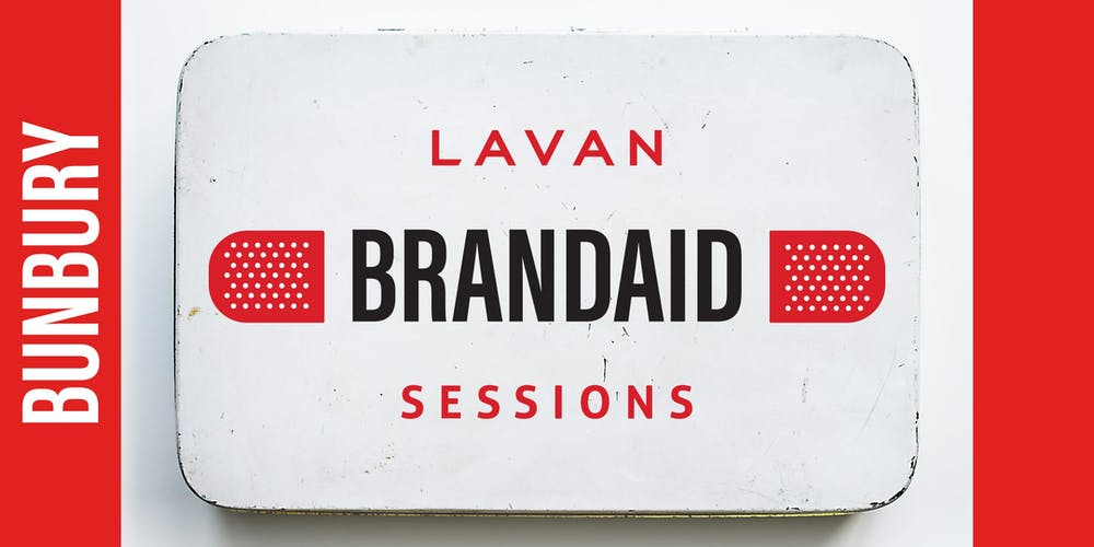 Lavan Brandaid Sessions | Part One (BUNBURY) Tickets, Wed 11