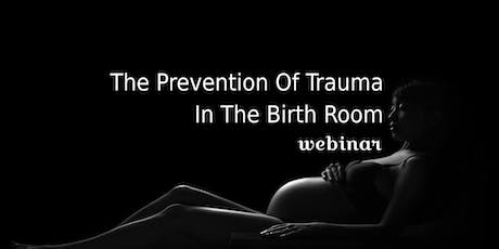 The Prevention Of Trauma In The Birth Room Webinar tickets