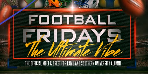 Football Fridays:The Ultimate Vibe: A Meet & Greet Celebration with Alumni from FAMU and Southern Alumni