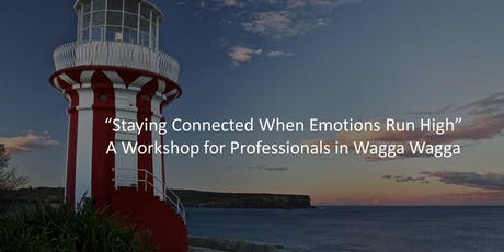 'Staying Connected When Emotions Run High' LHD Workshop Wagga Wagga tickets