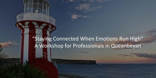 'Staying Connected When Emotions Run High' LHD Workshop Queanbeyan