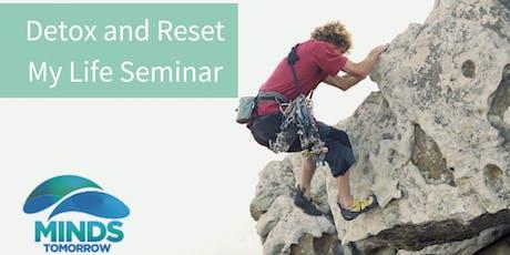 Detox and Reset My Life Seminar tickets