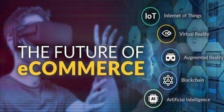 【Entrepreneur Alert】The Future Of E-Commerce: Are You In Or Are You Out? tickets