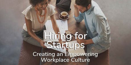 Hiring for Startups – Creating an Empowering Workplace Culture tickets