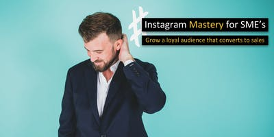 Instagram Mastery for SMEs - Grow a Loyal Audience that Converts to Sales
