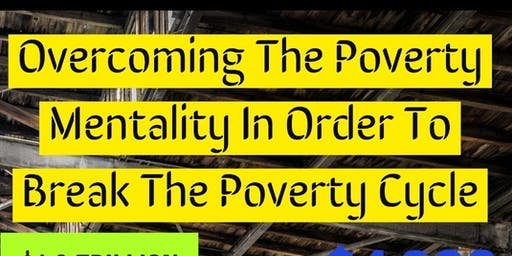 Overcoming The Poverty Mentality In Order To Break The Poverty Cycle
