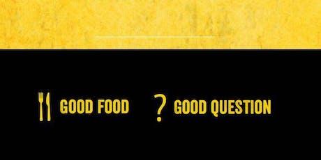Good Food, Good Questions tickets