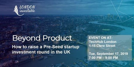Beyond Product: How to raise a Pre-Seed startup investment round in the UK tickets