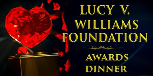 The Lucy V. Williams Foundation Awards Dinner