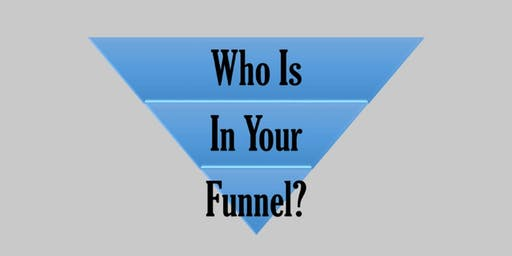 Who Is In Your Funnel?