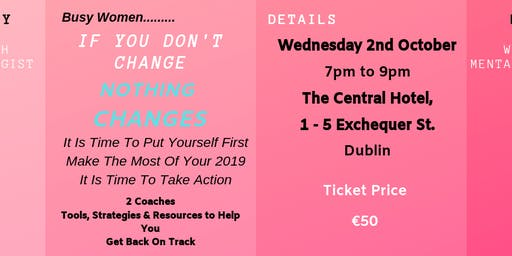 IF YOU CHANGE NOTHING- NOTHING CHANGES-  An Event for Busy Women