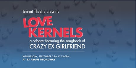 "Love Kernels: a cabaret featuring the songbook of ""Crazy Ex-Girlfriend"" tickets"