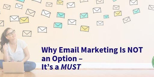 Why Email Marketing Is NOT an Option – It's a MUST