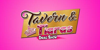 Tavern & Tiaras Drag Show - October 18th!