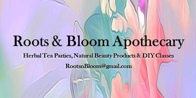 "Herbal Tea Parties and Natural DIY Classes with ""Roots & Bloom"""