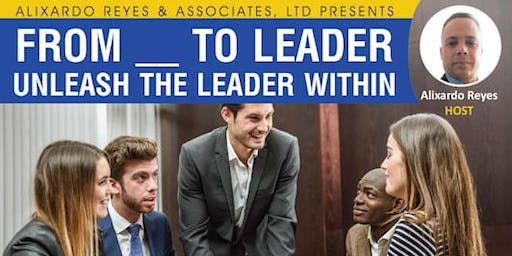 From ___ To Leader: Unleash Your Leader Within