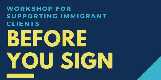 Before You Sign - Workshop for Supporting Immigrant Clients