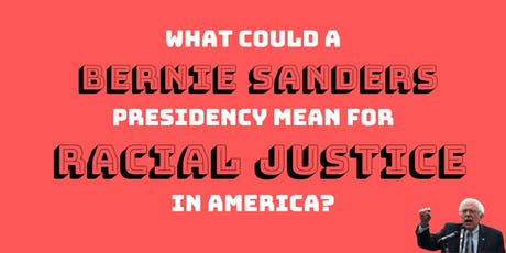 What could a Bernie Sanders presidency mean for racial justice in America? tickets