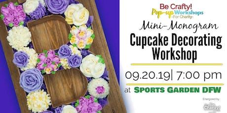 Be Crafty! Pop-up: Mini-Monogram Cupcake Decorating Workshop at Sports Garden DFW tickets