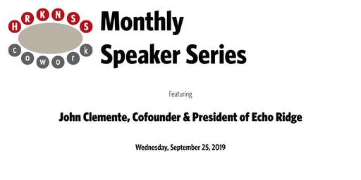 HRKNSScowork Monthly Speaker Series: John Clemente, Cofounder & President of Echo Ridge