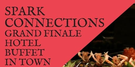 18 OCT: (50% OFF) SPARK CONNECTIONS GRAND FINALE BUFFET @ HOTEL tickets