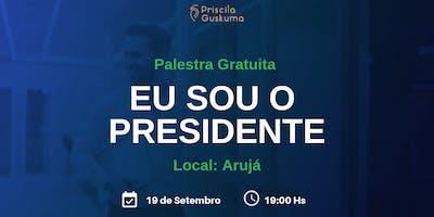 Palestra Gratuita: Eu Sou o Presidente - Vitória-ES 24 de Setembro