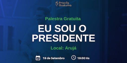 Palestra Gratuita: Eu Sou o Presidente - Vitória-ES 25 de Setembro